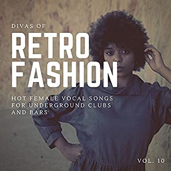 Divas Of Retro Fashion - Hot Female Vocal Songs For Underground Clubs And Bars, Vol. 10
