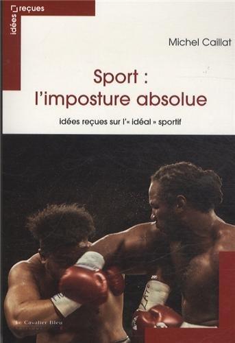 Sport : l'imposture absolue : Idées reçues sur l'\