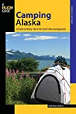 Camping Alaska: A Guide To Nearly 300 Of The State s Best Campgrounds (State Camping Series)