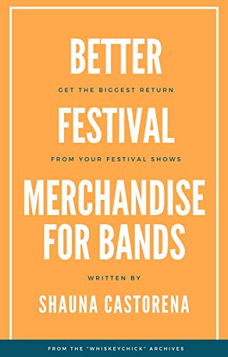 Better Festival Merchandise For Bands: Get a Better Return on Your Festival Shows (English Edition)