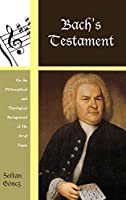Bach's Testament: On the Philosophical and Theological Background of the Art of Fugue (Contextual Bach Studies)