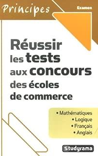 Rà ©ussir les tests aux concours des à ©coles de commerce : Mathà ©matiques ; Logique ; Franà §ais ; Anglais
