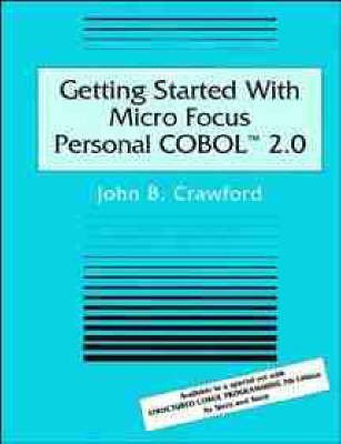 [(Getting Started with Micro Focus Personal COBOL 2.0: Student Manual)] [By (author) John B. Crawford ] published on (April, 1994)