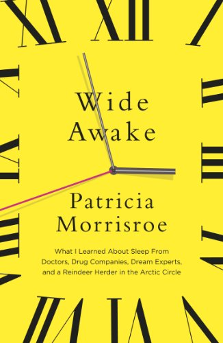 Wide Awake: What I learned about sleep from doctors, drug companies, dream experts, and a reindeer herder in the Arctic Circle (English Edition)