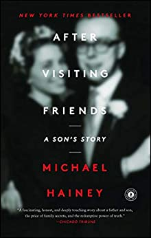 After Visiting Friends: A Son's Story by [Michael Hainey]