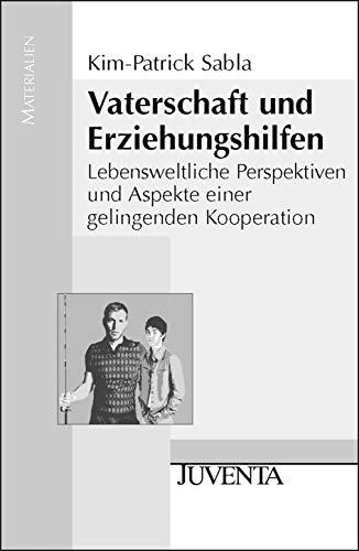 Vaterschaft und Erziehungshilfen: Lebensweltliche Perspektiven und Aspekte einer gelingenden Kooperation (Juventa Materialien)