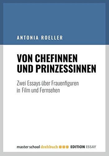 Von Chefinnen und Prinzessinnen: Zwei Essays über Frauenfiguren in Film und Fernsehen