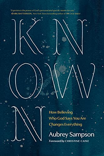 Known: How Believing Who God Says You Are Changes Everything