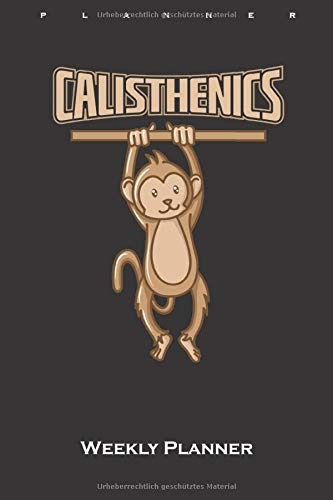 Calisthenics monkey on pull-up bar Weekly Planner: Weekly Calendar (Daily planner with notes) for Fitness enthusiasts and all those who love the street-workout sport around dead weight exercises