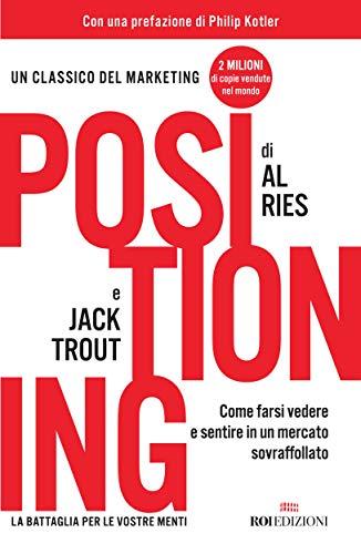 Positioning: Come farsi vedere e sentire in un mercato sovraffollato (Italian Edition)