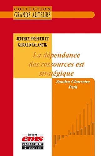 Jeffrey Pfeffer et Gerald Salancik - La dépendance des ressources est stratégique (French Edition)