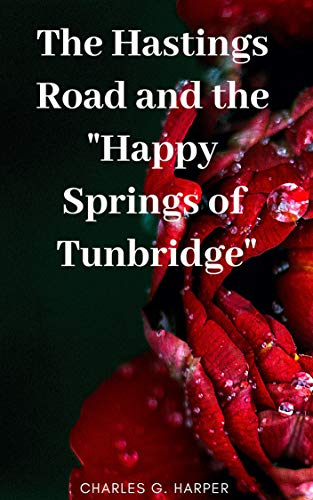 The Hastings Road and the Happy Springs of Tunbridge (English Edition)
