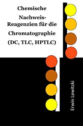 Chemische Nachweis-Reagenzien für die Chromatographie (DC, TLC, HPTLC): Nachweismethoden für über 400 Substanzen/ Substanzklassen für die Dünnschichtchromatographie