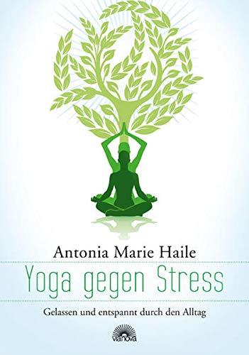 Yoga gegen Stress: Gelassen und entspannt durch den Alltag