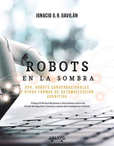 Robots en la sombra: RPA, robots conversacionales y otras formas de automatización cognitiva