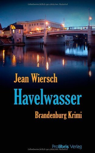 Havelwasser. Brandenburg Krimi by Jean Wiersch(Juni 2007)