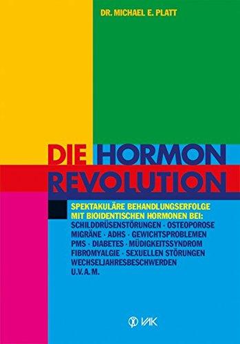 Die Hormonrevolution: Spektakuläre Behandlungserfolge bei Schilddrüsenstörungen, Migräne, Osteoporose, Wochenbettdepressionen, ADHS, ... Wechseljahresbeschwerden, Diabetes u.v.a.m.
