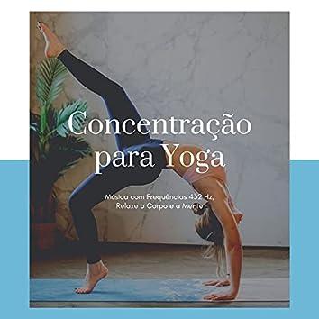 Concentração para Yoga: Música com Frequências 432 Hz, Relaxe o Corpo e a Mente