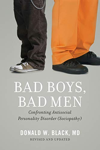 Bad Boys, Bad Men: Confronting Antisocial Personality Disorder (Sociopathy)