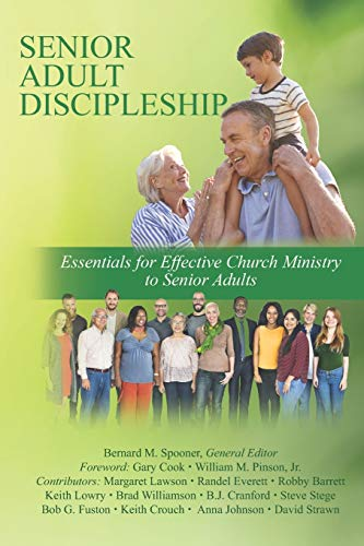 Senior Adult Discipleship: Essentials for Effective Church Ministry to Senior Adults
