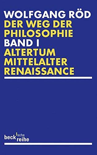 Der Weg der Philosophie Bd. 1: Altertum, Mittelalter, Renaissance: Von den Anfängen bis ins 20. Jahrhundert. Altertum, Mittelalter, Renaissance (Beck'sche Reihe)