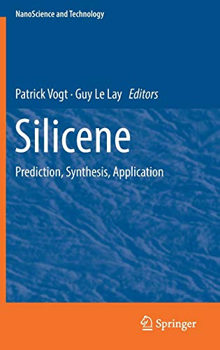 Silicene: Prediction, Synthesis, Application (NanoScience and Technology)