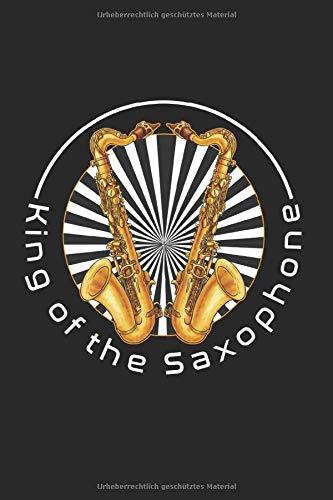 King of the Saxophone | Saxophon Musik Songtexte Inspirations Ideen Notizen: Musikbuch Notizbuch A5 120 liniert