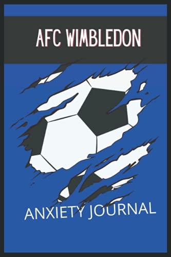 AFC Wimbledon: Anxiety Journal, AFC Wimbledon FC Journal, AFC Wimbledon Football Club, AFC Wimbledon FC Diary, AFC Wimbledon FC Planner, AFC Wimbledon FC