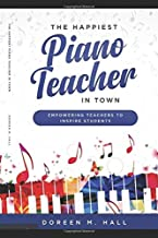 The Happiest Piano Teacher in Town: Empowering Teachers to Inspire Students