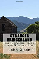 Stranger Bridgerland: True Paranormal Stories from Northern Utah (Stranger Utah)