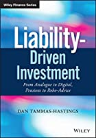 Liability-Driven Investment: From Analogue to Digital, Pensions to Robo-Advice (Wiley Finance)