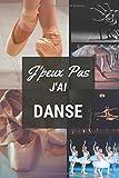 J'peux pas j'ai Danse: Carnet de notes pour sportif / sportive  passionné(e) | 124 pages lignées | format 15,24 x 22,89 cm