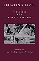 Floating Lives: The Media and Asian Diasporas (Critical Media Studies: Institutions, Politics, and Culture)