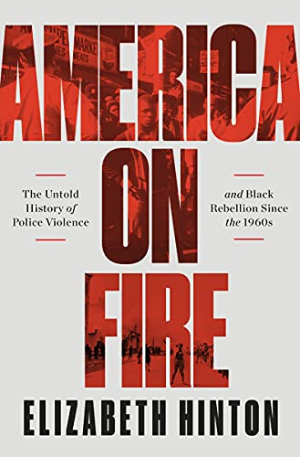 Compare Textbook Prices for America on Fire: The Untold History of Police Violence and Black Rebellion Since the 1960s  ISBN 9781631498909 by Hinton, Elizabeth