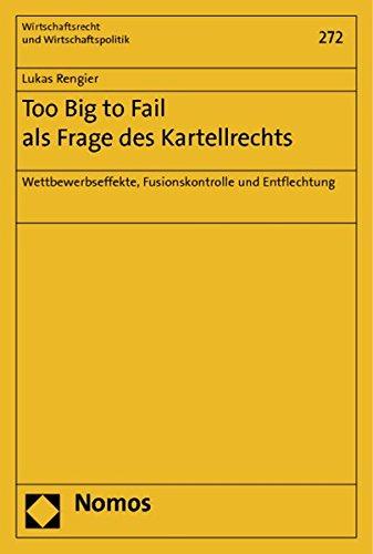 Too Big to Fail als Frage des Kartellrechts: Wettbewerbseffekte, Fusionskontrolle und Entflechtung: 272