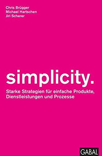 simplicity.: Starke Strategien für einfache Produkte, Dienstleistungen und Prozesse (Dein Business)