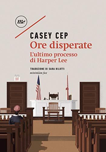 Ore disperate: L'ultimo processo di Harper Lee