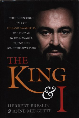 The King and I: The Uncensored Tale of Luciano Pavarotti's Rise to Fame by His Manager, Friend and Sometime Adversary by Herbert Breslin (2005-08-16)