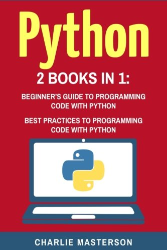 Python: 2 Books in 1: Beginner's Guide + Best Practices to Programming Code with Python (Python, Java, JavaScript, Code, Programming Language, Programming, Computer Programming, Band 2)