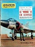 AVIATION MAGAZINE [No 338] du 01/01/1962 - Lâ ARMEE DE Lâ AIR A Lâ AGE SUPERSONIQUE - LE MIRAGE III EN SERVICE - - A PAS VARIABLES PAR JACQUES NOETINGER - VOTRE COURRIER - Lâ EXPOSITION FRANÃ AISE EN INDE PAR R ROUX - NOUVELLES DE Lâ ESPACE PAR G SOURINE - VISITE CHEZ FOKKER A Lâ HEURE EUROPEENNE PAR J PERARD - ESSAI EN VOL DU LOCKHEED L-60 PAR J NOETINGER - CHRONIQUE DES EQUIPEMENTS PAR G AMOUROUX - LA MISE EN SERVICE DES MIRAGE III A DIJON PAR C ADIAS - INVITATION AU TIR - LE RYAN FIREBEC PAR