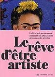 Le rêve d'être artiste - Le livre qui vous raconte comment les artistes sont devenu.e.s des artistes