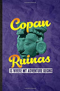Copan Ruinas Is Where My Adventure Begins: Funny Blank Lined Researcher Historian Journal Notebook, Graduation Appreciatio...