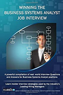 WINNING THE BUSINESS SYSTEMS ANALYST JOB INTERVIEW: A powerful compilation of real world interview questions and answers f...