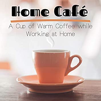 Home Café - A Cup of Warm Coffee While Working at Home