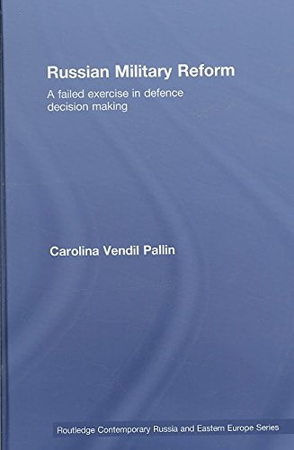[(Russian Military Reform : A Failed Exercise in Defence Decision Making)] [By (author) Carolina Vendil Pallin] published on (December, 2008)
