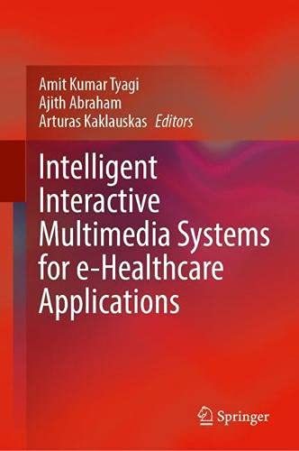 Compare Textbook Prices for Intelligent Interactive Multimedia Systems for e-Healthcare Applications 1st ed. 2022 Edition ISBN 9789811665417 by Tyagi, Amit Kumar,Abraham, Ajith,Kaklauskas, Arturas