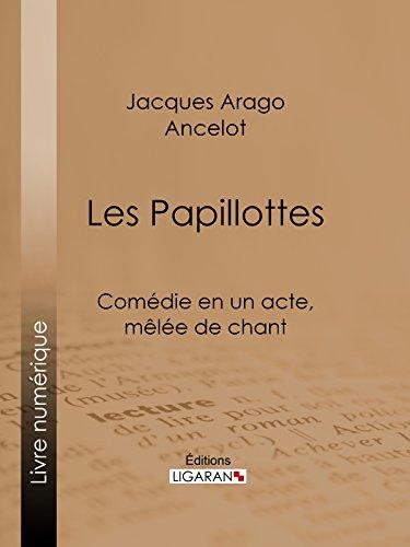 Les Papillottes: Comédie en un acte, mêlée de chant (French Edition)