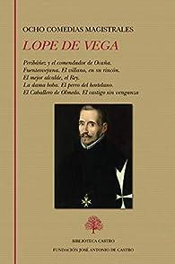 Ocho Comedias Magistrales: 260 par Lope de Vega