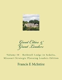 GreatCities Vol58 Bothwell Lodge in Sedalia Missouri Strategic Planning Leaders: Vol 58 Great Cities - Great Leaders Strat...