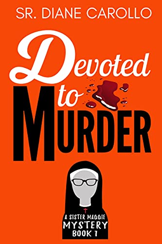 Devoted to Murder (Sister Maggie Mystery Series Book 1) by [Sister Diane Carollo]